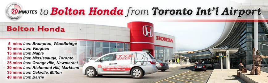 20 Minutes to Botlon Honda from International Airport - 5 mins from Brampton, Woodbridge, 10 mins from Vaughan, 15 mins from Maple, 20 mins from Mississauga, Toronto, 25 mins from Orangeville, Newmarket, 40 mins from Barrie - We're closer than you think!
