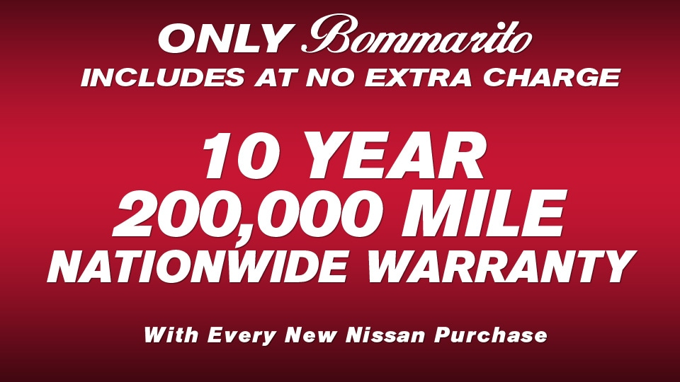 The Bommarito Advantage is a 10 Year/200,000 Mile Nationwide Warranty with every new Nissan purchase.