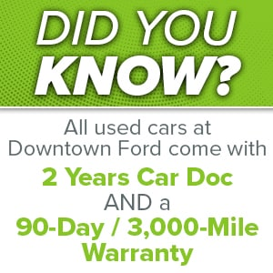 Did you know? All used cars at Downtown Ford come with 2 years car doc and a 90-day/3000-mile warranty