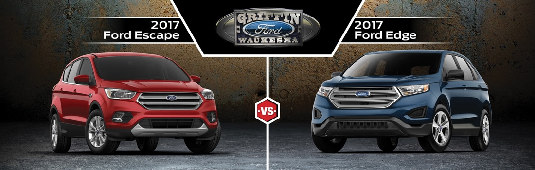 2017 Ford Escape vs. 2017 Ford Edge in Waukesha, WI | Griffin Ford