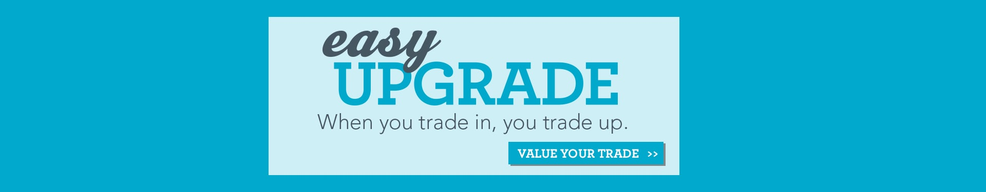 Easy Upgrade Program - Value Your Trade