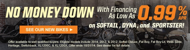 No Money Down with Financing as Low as 0.99% on Softail, Dyna, and Sportster!