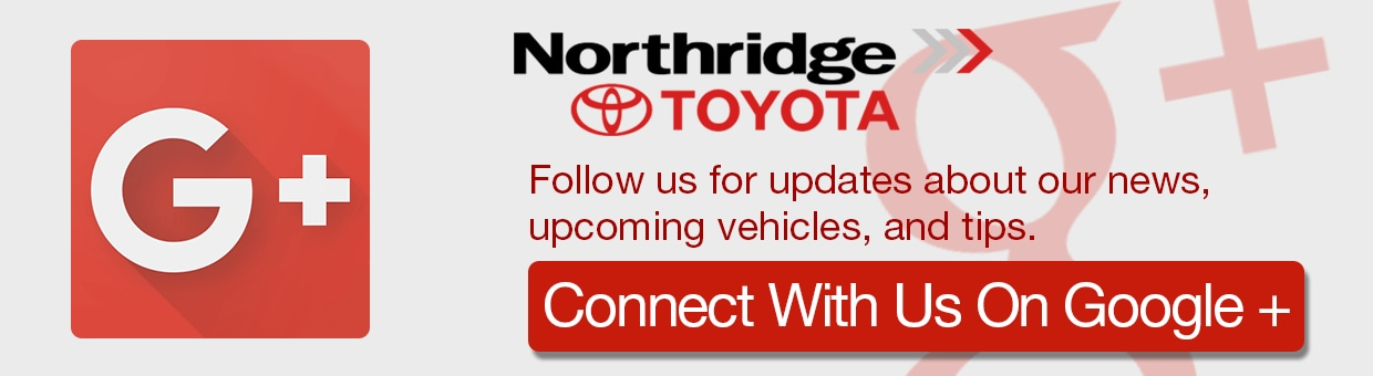 Follow us for updates about our news, upcoming vehicles, and Toyota tips | Googleplus Northridge Toyota | Google+ Northridge Toyota | Google Plus Toyota | Google+ Toyota