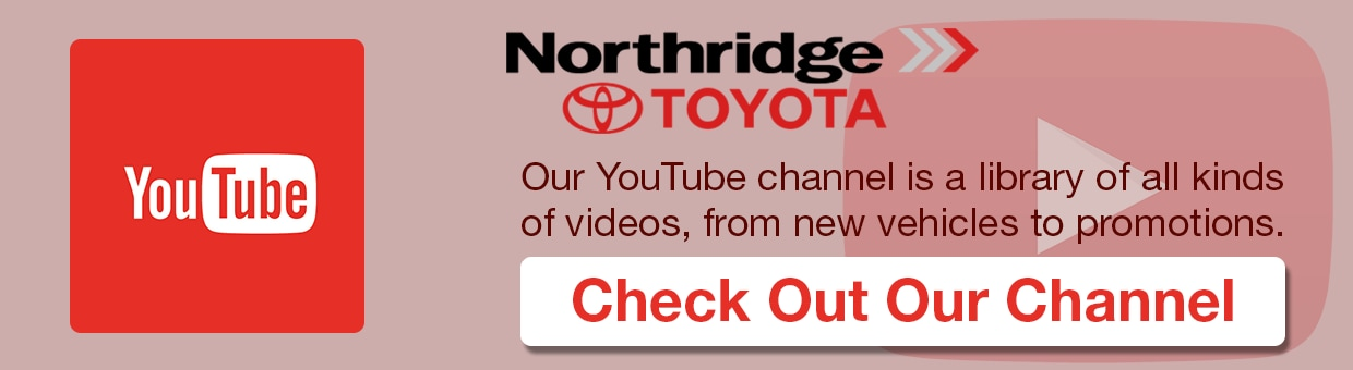 Our YouTube channel is a library of all kinds of videos, from new vehicles to promotions | Northridge Toyota Youtube Channel | Toyota Northridge Youtube | Toyota Youtube | Toyota Mission Hills Youtube | Toyota Van Nuys Youtube | Toyota San Fernando Valley Youtube