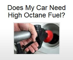 Does My Car Need High Octane Fuel