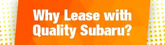 Why Lease with Quality Subaru?