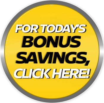 Click Here Now For Today's Bonus Savings
