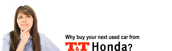 Why buy your next used car from T&T Honda?