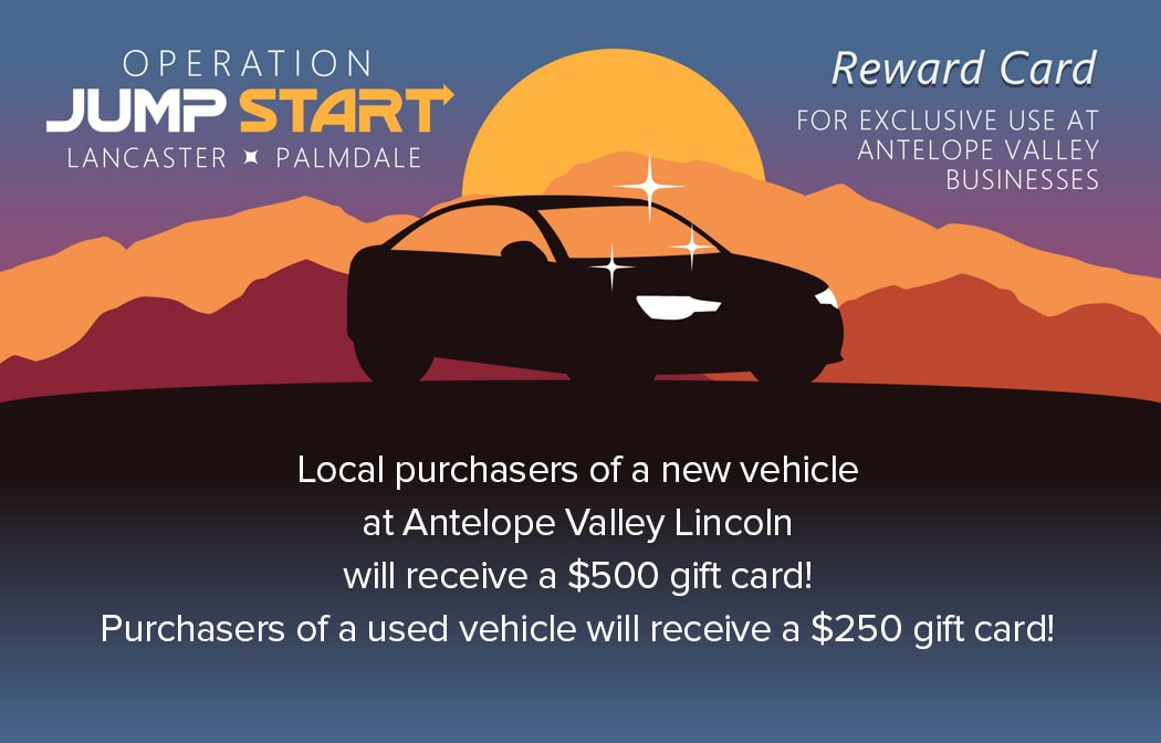 Receive gift cards from Operation Jumpstart for purchasing a new or used car at Antelope valley Lincoln