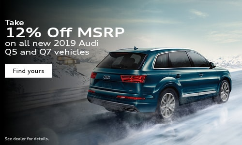 12% Off MSRP on all new 2019 Audi Q5 and Q7 vehicles