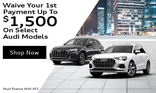 Waive Your 1st Payment Up To $1,500 On Select Audi Models