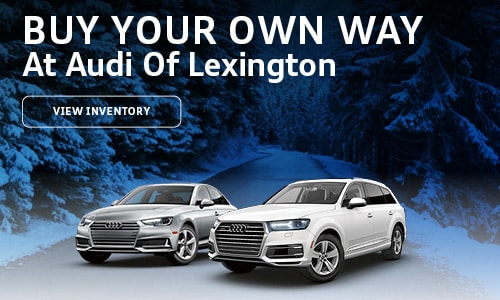 Buy Your Own Way At Audi Of Lexington
