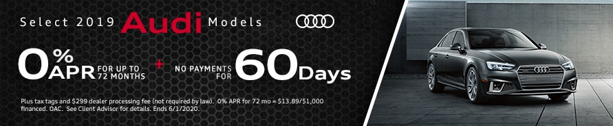 Select 2019 Audi Models 0% APR for up to 72 Months PLUS No Payments for 60 Days