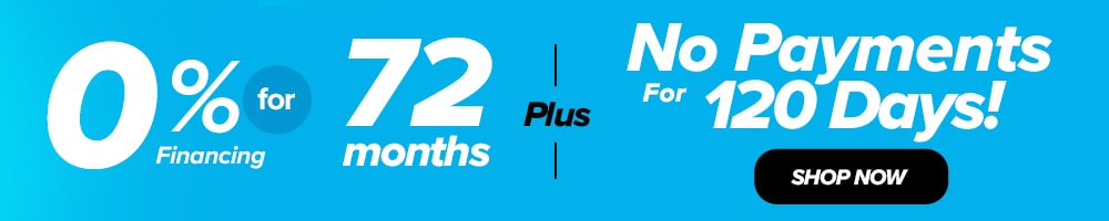0% APR up to 72 months with 120 Days deferred payments