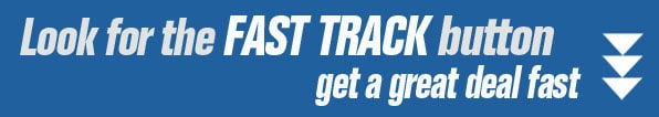 Look for the FAST track button. Get a Great deal fast!
