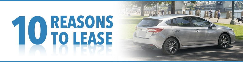Here are the Top 10 Reasons to Lease, Read below for more Info