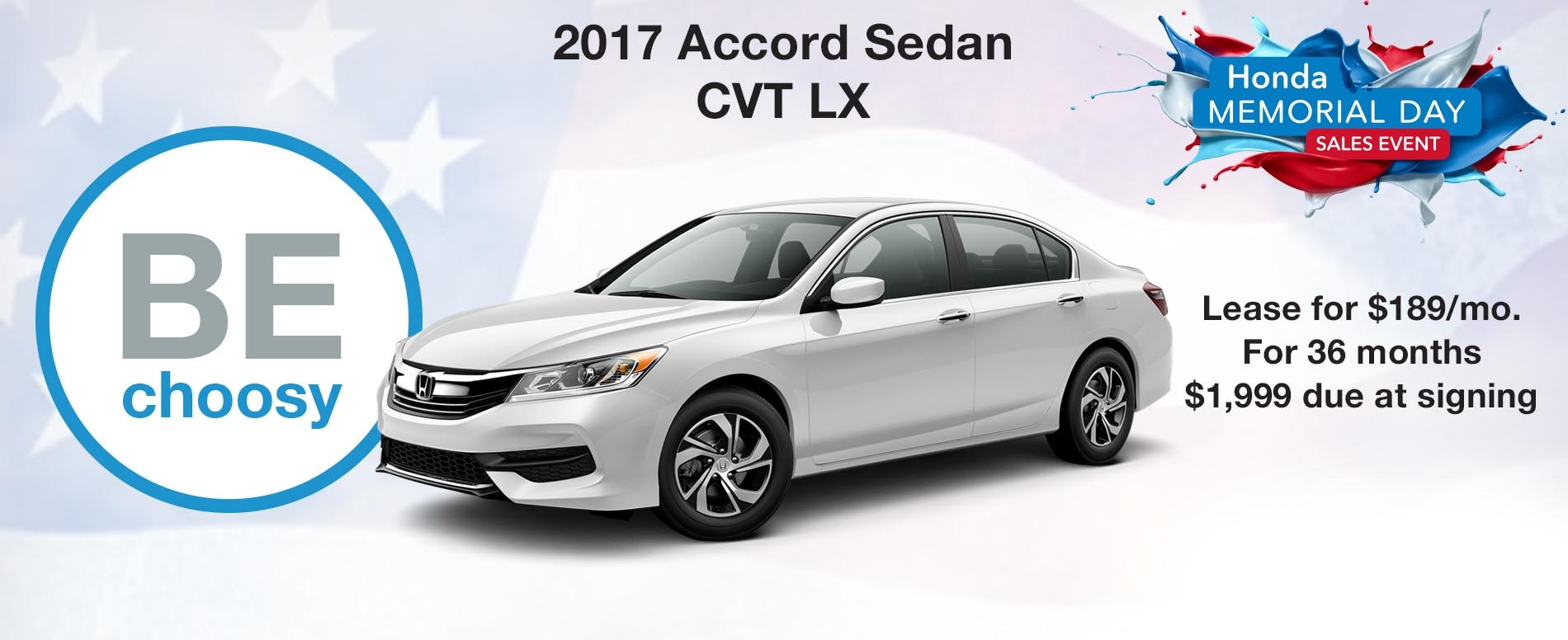 BE choosy. Lease a Honda Accord LX for $189 per month with $1,999 due at signing.