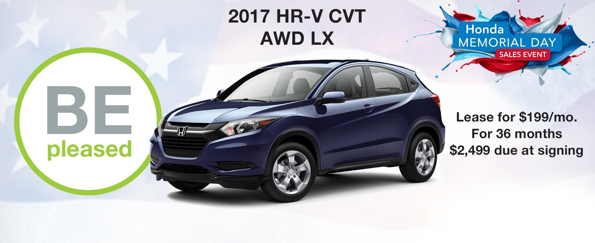 BE pleased. Lease a Honda HRV AWD LX for $199 per month with $2,499 due at signing.
