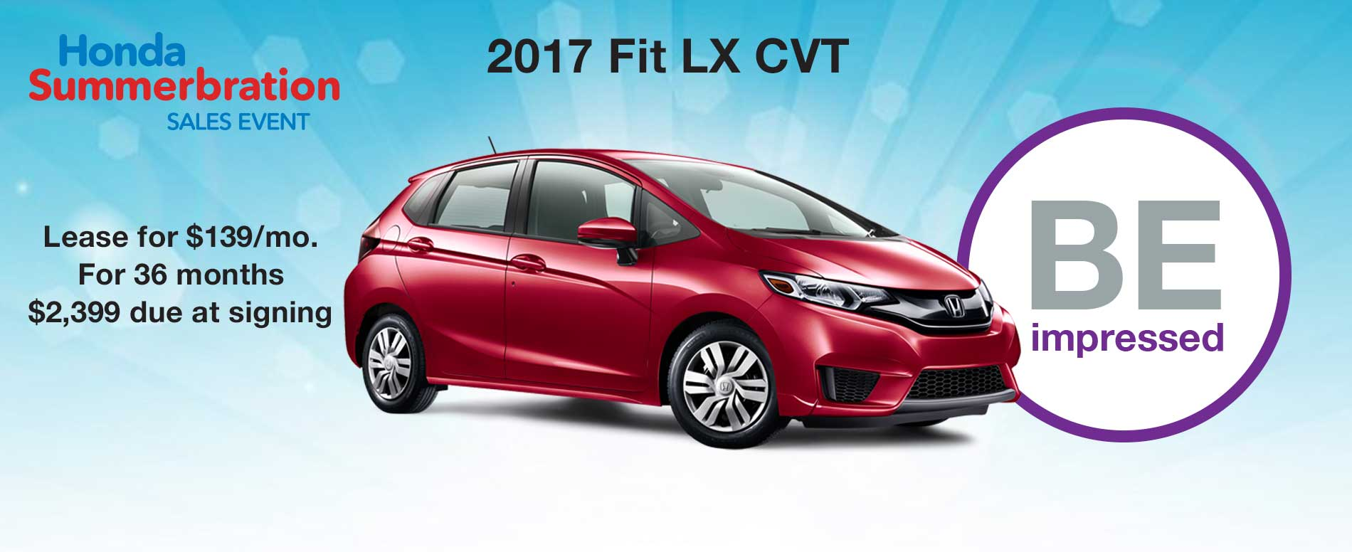 BE impressed. Lease a Honda Fit LX for $139 per month with $2,399 due at signing.
