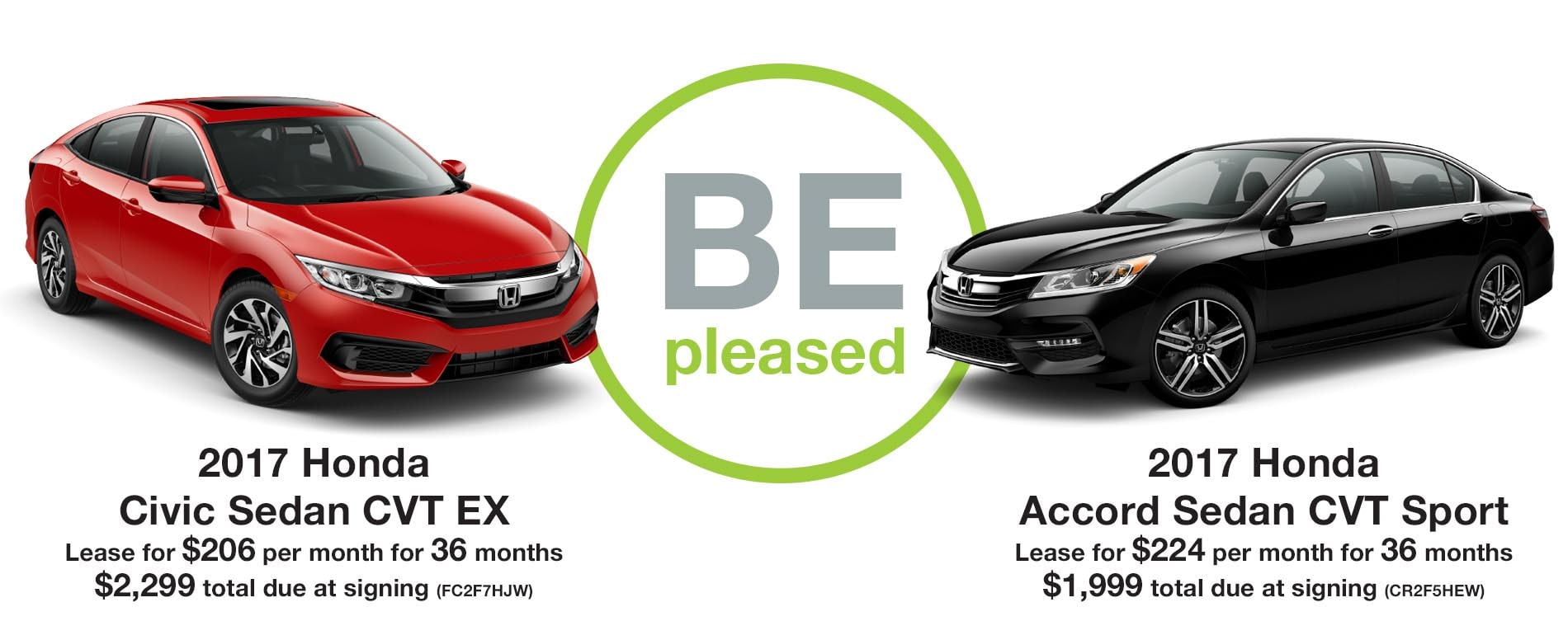 BE PLEASED. Lease a Honda Civic for $206 per month with $2,299 due at signing or an Accord $224 per month with $1,999 due at signing.
