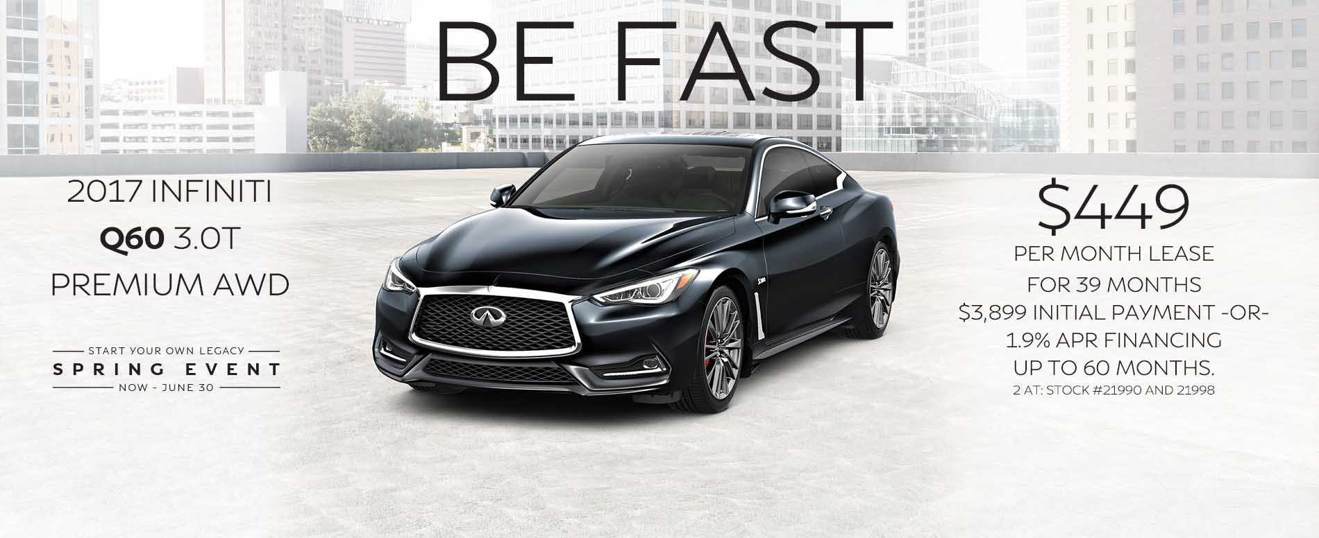 BE fast. Lease a 2017 INFINITI Q60 for $449 per month with $3,899 due at signing or 1.9% APR financing up to 60 months.