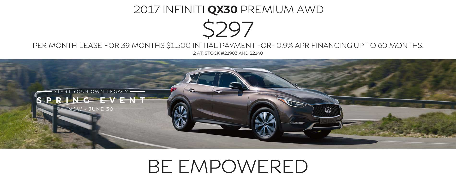 BE empowered. Lease a 2017 INFINITI QX30 for $297 per month with $1,500 due at signing or 0.9% APR financing up to 60 months.