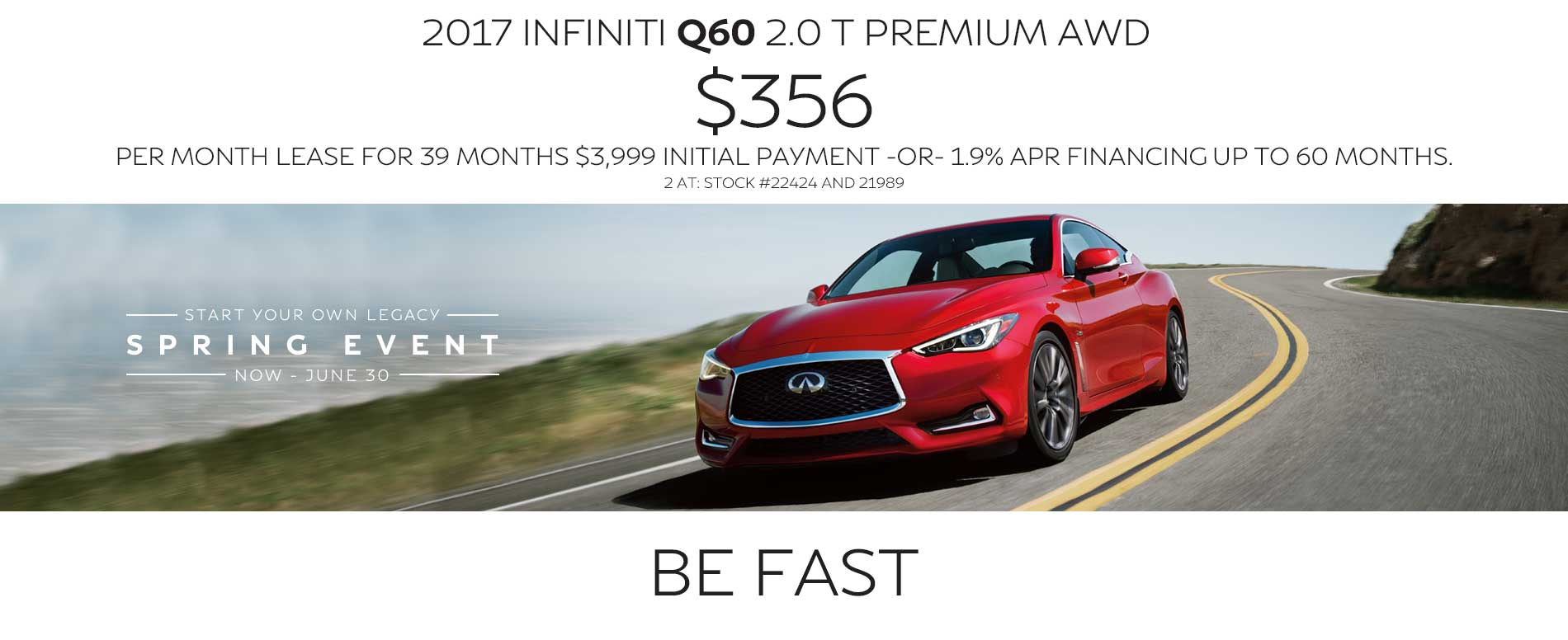 BE fast. Lease a 2017 INFINITI Q60 for $356 per month with $3,999 due at signing or 1.9% APR financing up to 60 months.