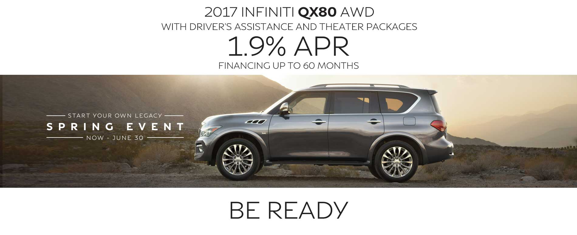 BE ready. Purchase a 2017 INFINITI QX80 with 1.9% APR financing up to 60 months.