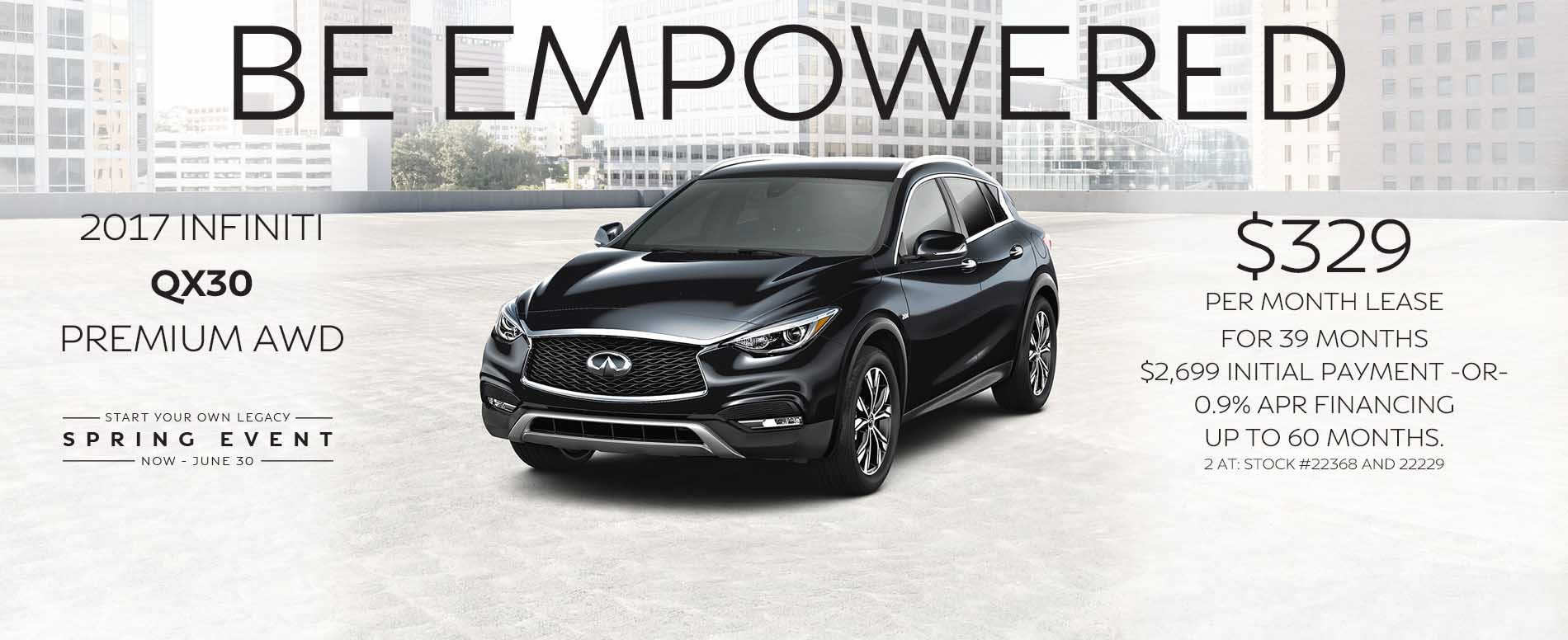 BE empowered. Lease a 2017 INFINITI QX30 for $329 per month with $2,699 due at signing or 0.9% APR financing up to 60 months.
