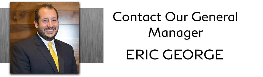 Contact our General  Manager, Eric George, by filling out the form  below.