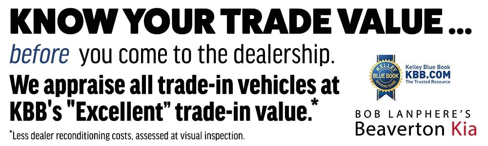 Know your trade value before you come to the dealership. We appraise all trade-in vehicles at KBB's Excellent trade-in value.