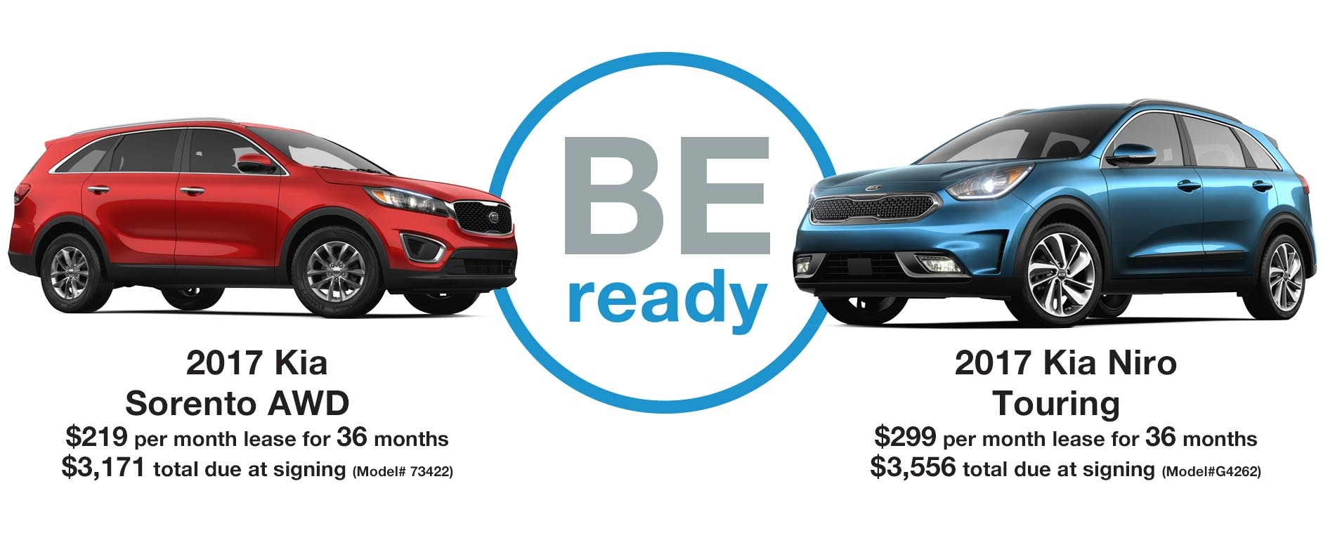 BE READY. Lease a 2017 Sorento for just $219 per month with $3,171 due at signing or lease a 2017 Niro for $299 per month with $3,556 due at signing.