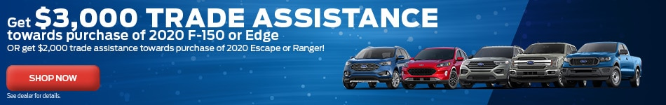 $3,000 Trade Assistance Towards 2020 F-150 & Edge