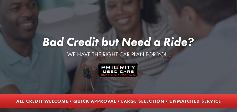 Bad Credit Priority Buy Here Pay Here