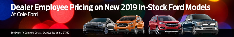 Dealer Employee Pricing on New 2019 In-Stock Ford Models At Cole Ford