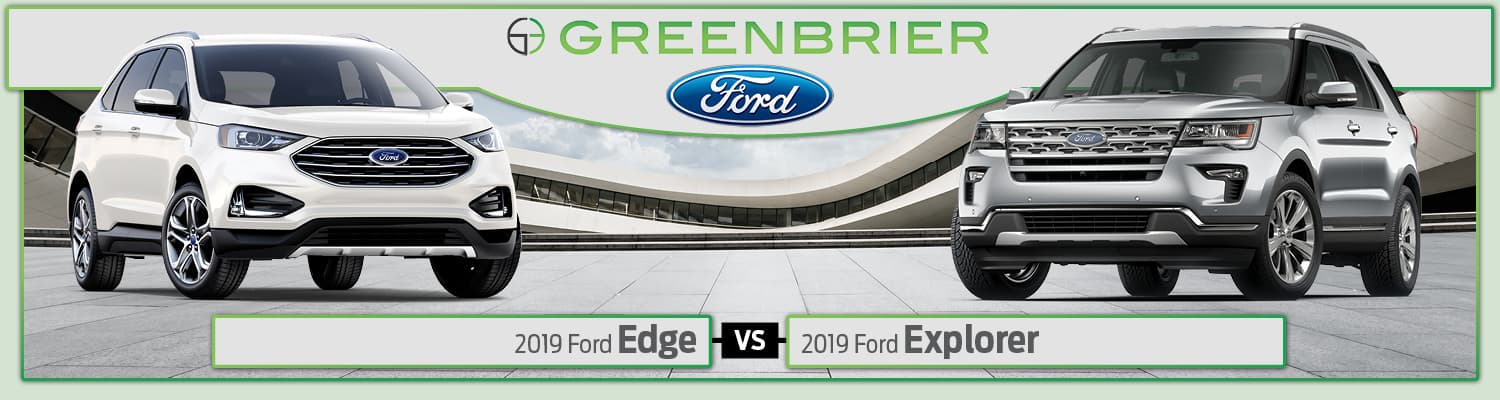 2019 Ford Edge vs. 2019 Ford Explorer
