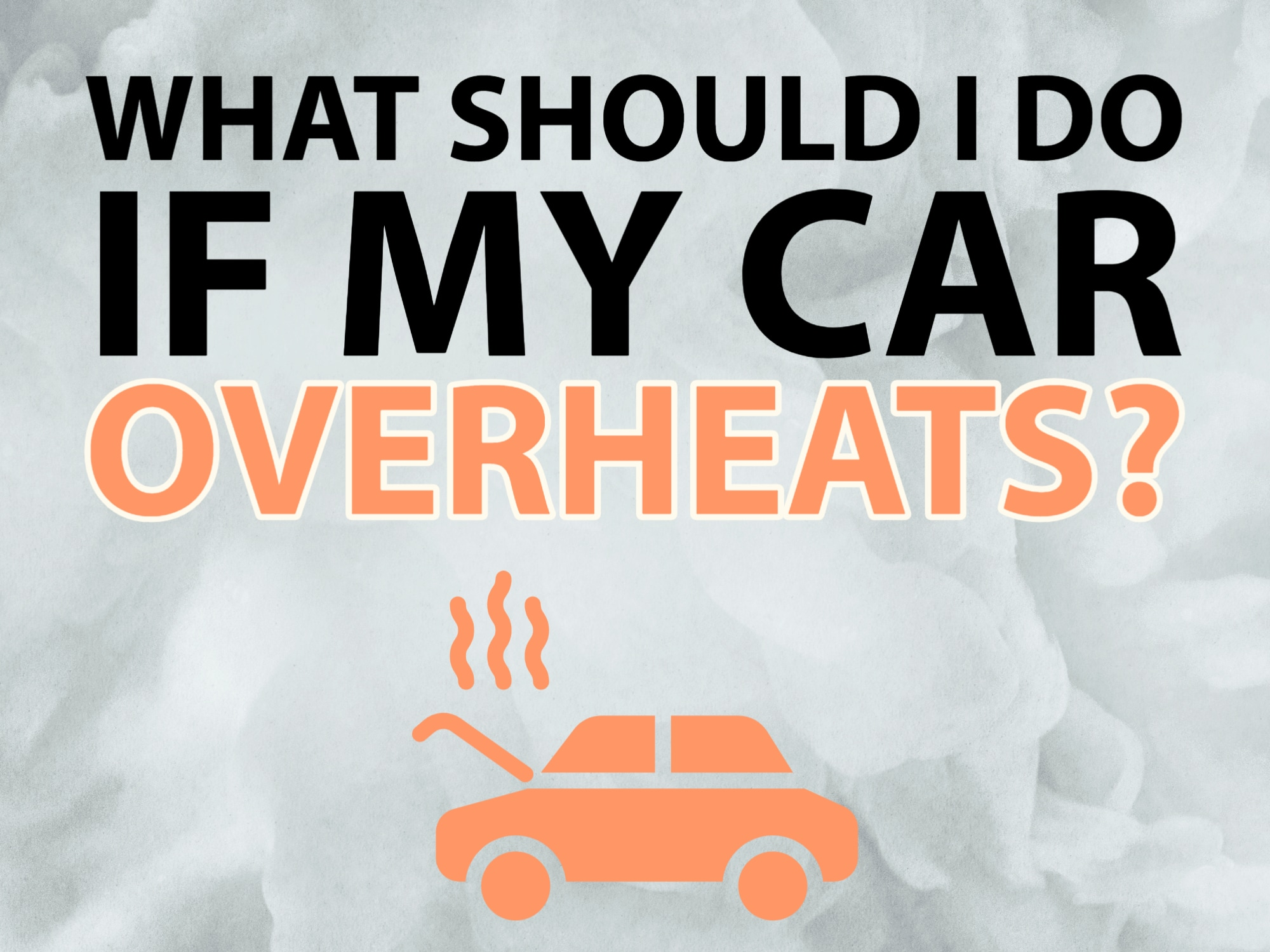 """textured white background with words """"what should I do if my car overheats?"""""""