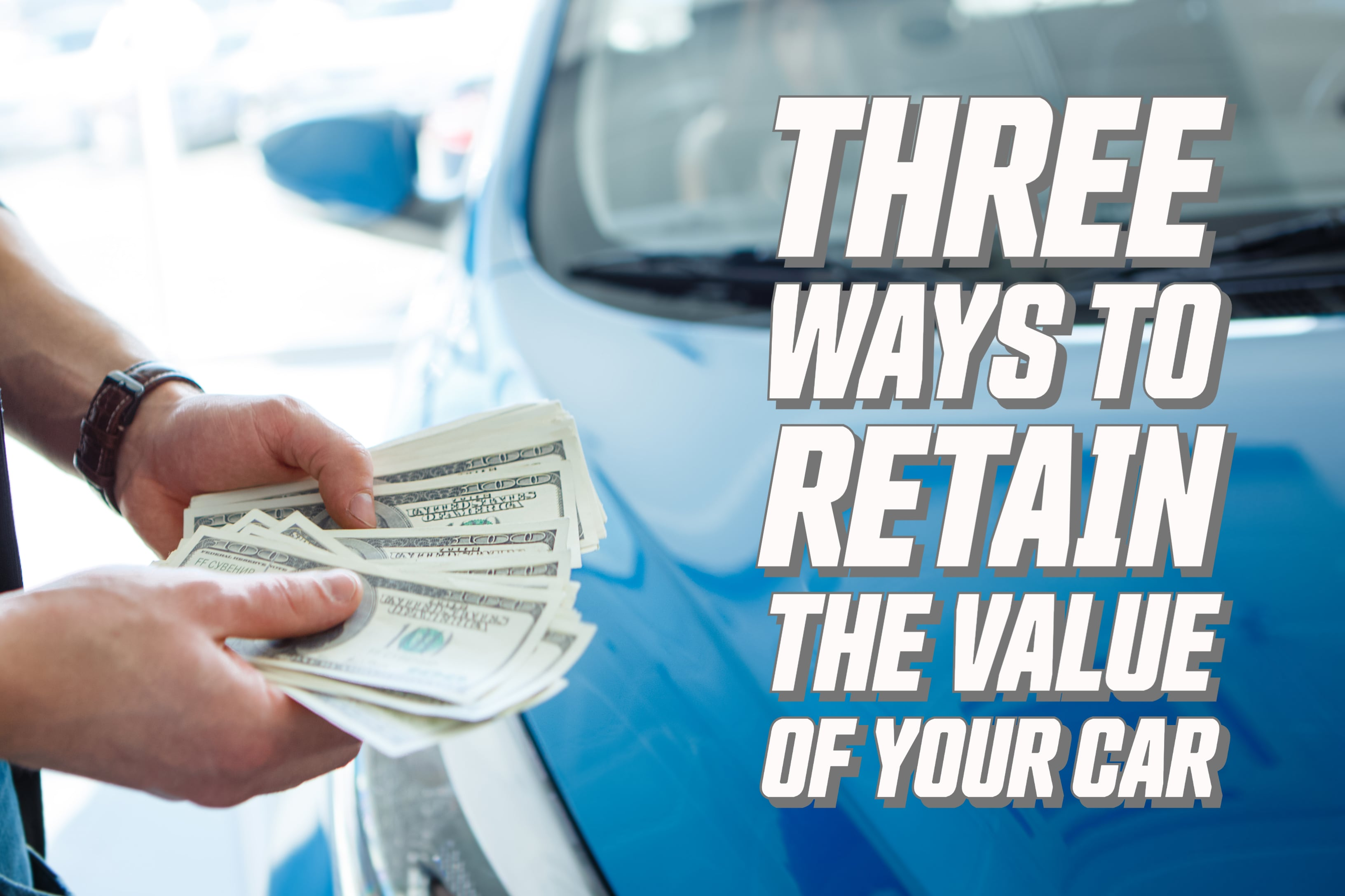 """""""Three Ways to Retain the Value of Your Car"""""""
