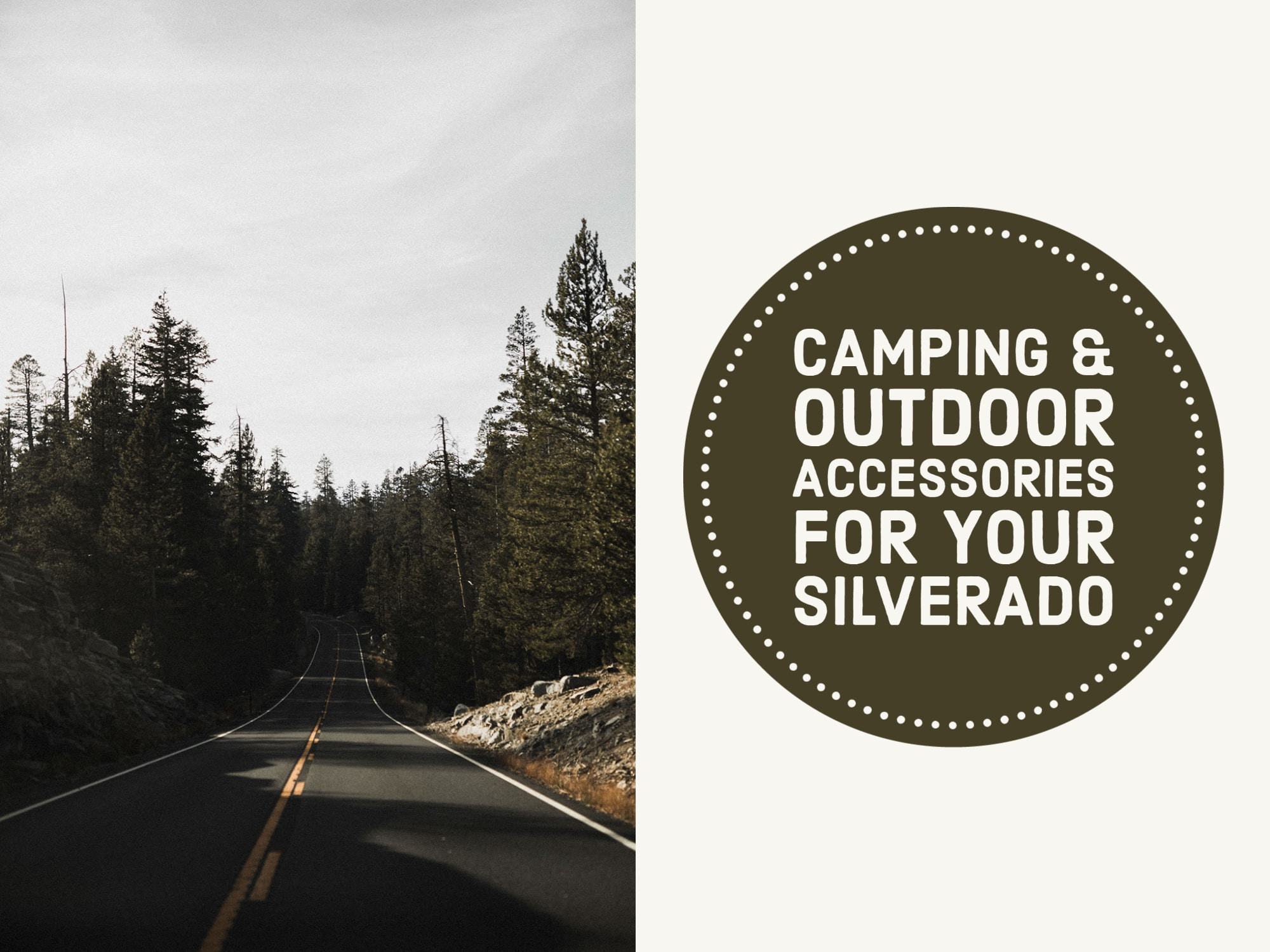 """Half and half of one photo of road and forest and other half """"camping and outdoor accessories for your silverado"""""""