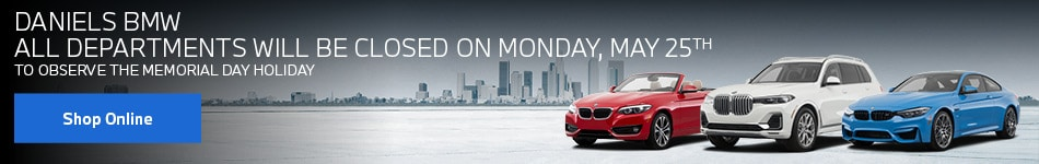 Daniels BMW Will Be Closed Memorial Day