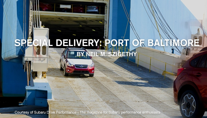 How do some of our Subaru vehicles arrive to us - Port of Baltimore