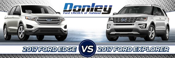 Edge Vs Explorer >> 2017 Ford Explorer Vs 2017 Ford Edge Ford Suv Comparison