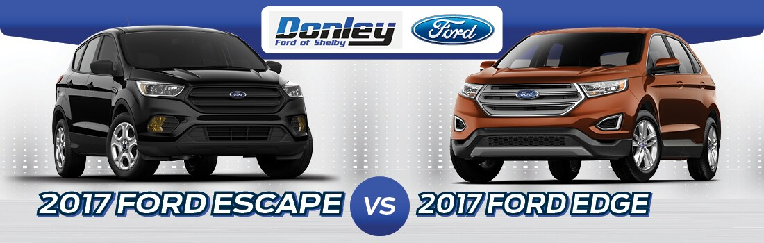 2017 ford edge vs 2017 ford escape ford suv comparison donley ford of shelby. Black Bedroom Furniture Sets. Home Design Ideas