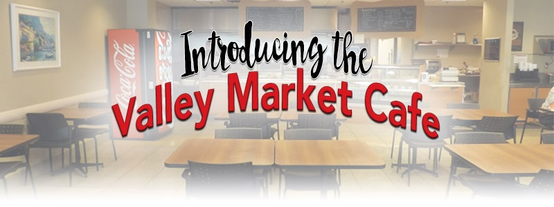Introducing the Valley Market Cafe