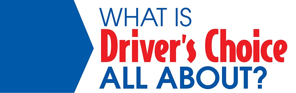 What is driver's choice all about?