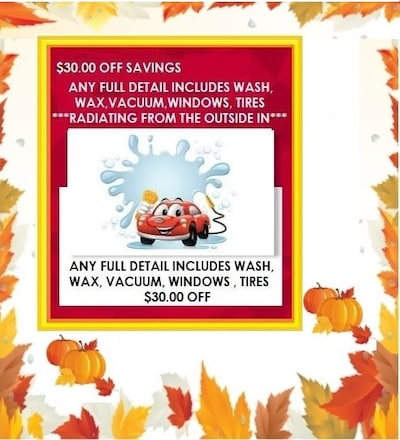 $30.00 OFF ANY FULL DETAILS INCLUDES WASH,WAX,VACUUM,WINDOWS,TIRES.