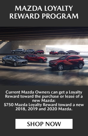 $750 MAZDA LOYALTY REWARD PROGRAM!