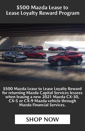 $500 MAZDA LEASE TO LEASE LOYALTY REWARD PROGRAM