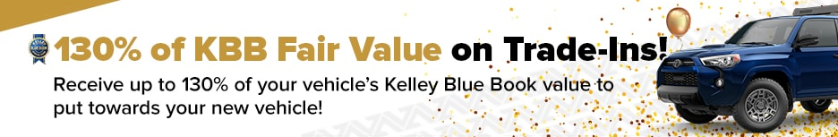 130% of KBB Fair Value on Trade-Ins!