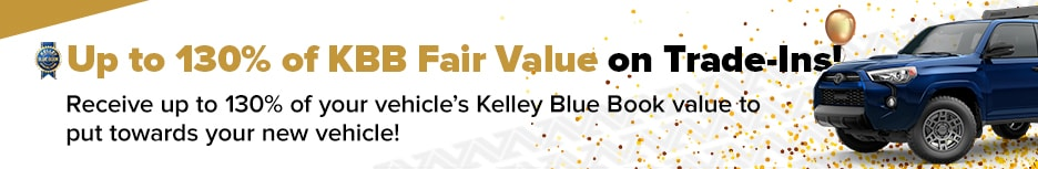 Up to 130% of KBB Fair Value on Trade-Ins!
